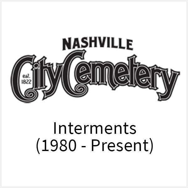 Nashville City Cemetery Interments 1980-Present