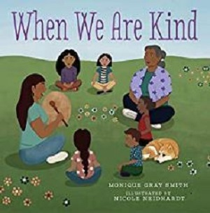 Book Cover of When We Are Kind by Monique Gray Smith